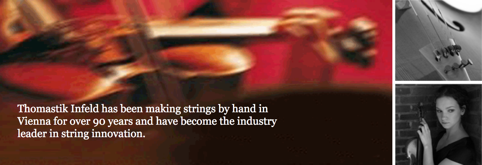 Thomastik Infeld has been making strings by hand in Vienna for over 90 years and have become the industry leader in string innovation.